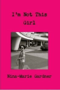 I'm Not This Girl by Nina Marie Gardner