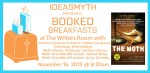 Ideasmyth Presents: Booked Breakfasts at The Writers Room with The Moth's Catherine Burns, James Braly, Andy Christie, and Jenifer Hixson