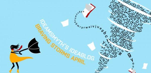 Ideasmyth Ideablog April: Braving Storms