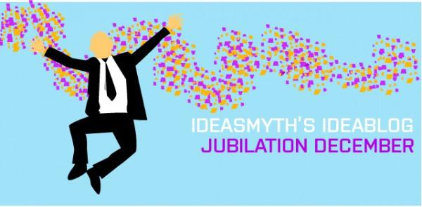 Ideasmyth Ideablog December: Jubilation